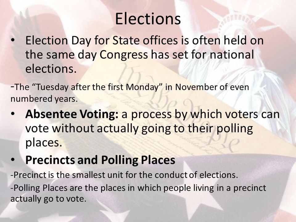 Elections Election Day for State offices is often held on the same day Congress has set for national elections.