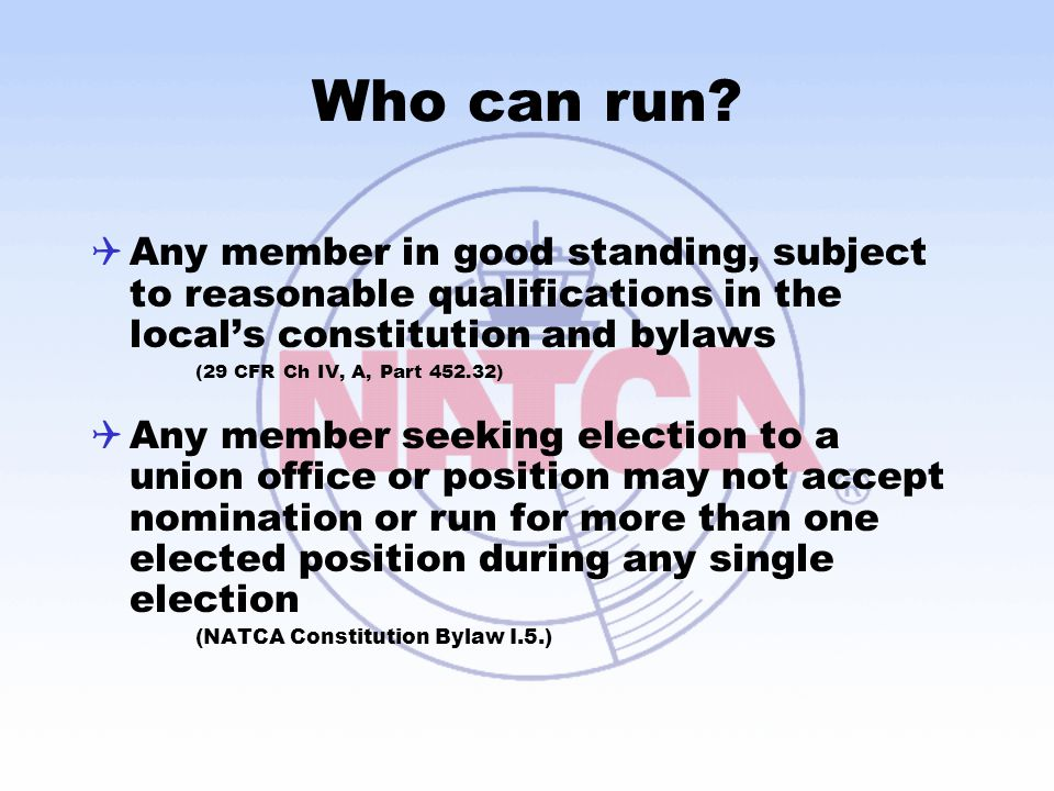 Who can run Any member in good standing, subject to reasonable qualifications in the local's constitution and bylaws.