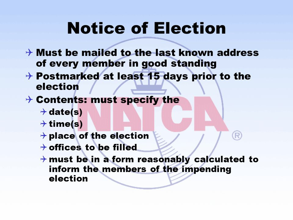 Notice of Election Must be mailed to the last known address of every member in good standing. Postmarked at least 15 days prior to the election.