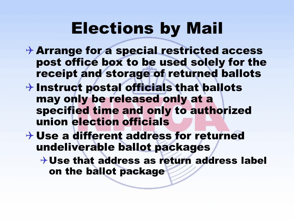 Elections by Mail Arrange for a special restricted access post office box to be used solely for the receipt and storage of returned ballots.