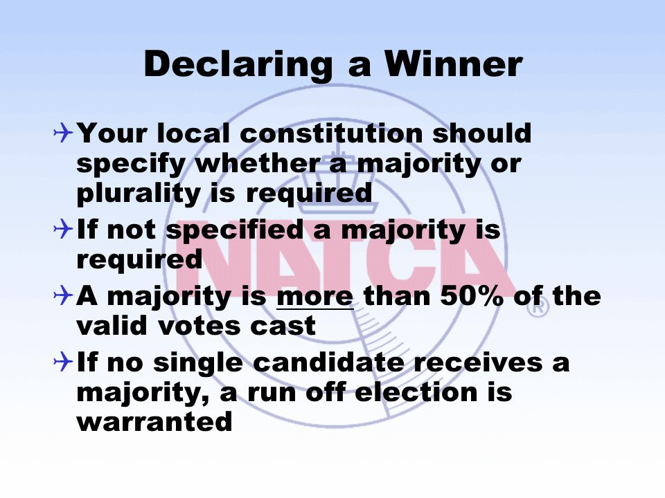 Declaring a Winner Your local constitution should specify whether a majority or plurality is required.