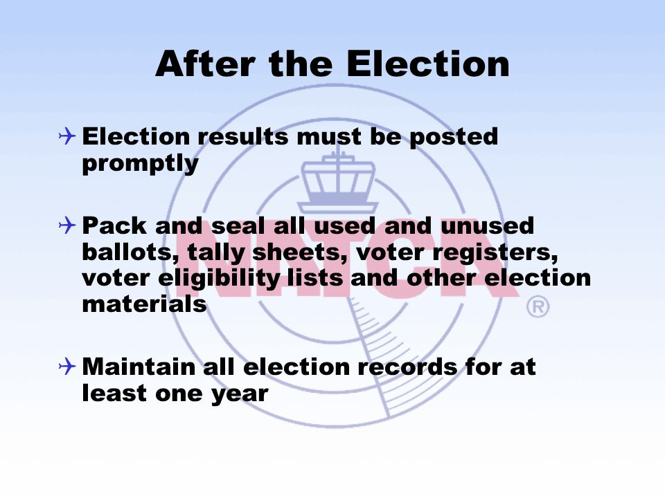 After the Election Election results must be posted promptly