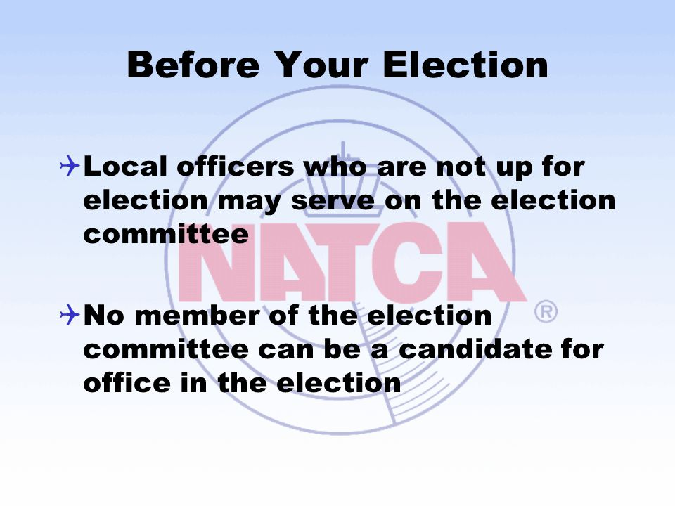 Before Your Election Local officers who are not up for election may serve on the election committee.
