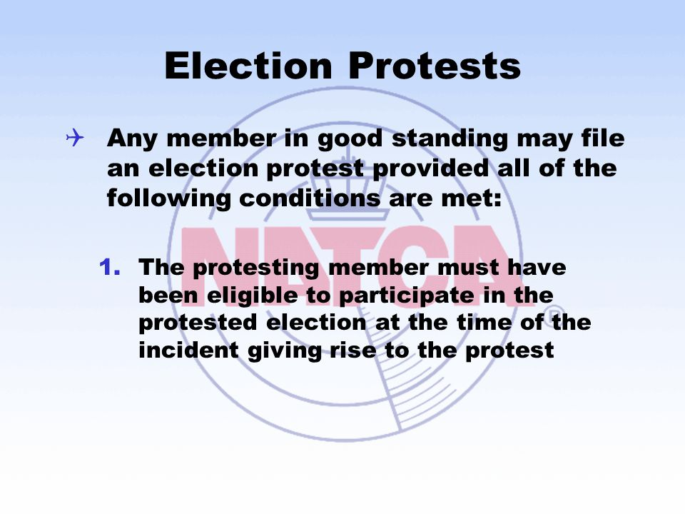 Election Protests Any member in good standing may file an election protest provided all of the following conditions are met: