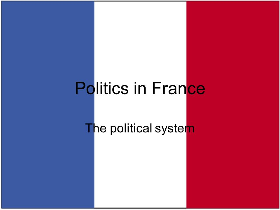 Politics in France The political system