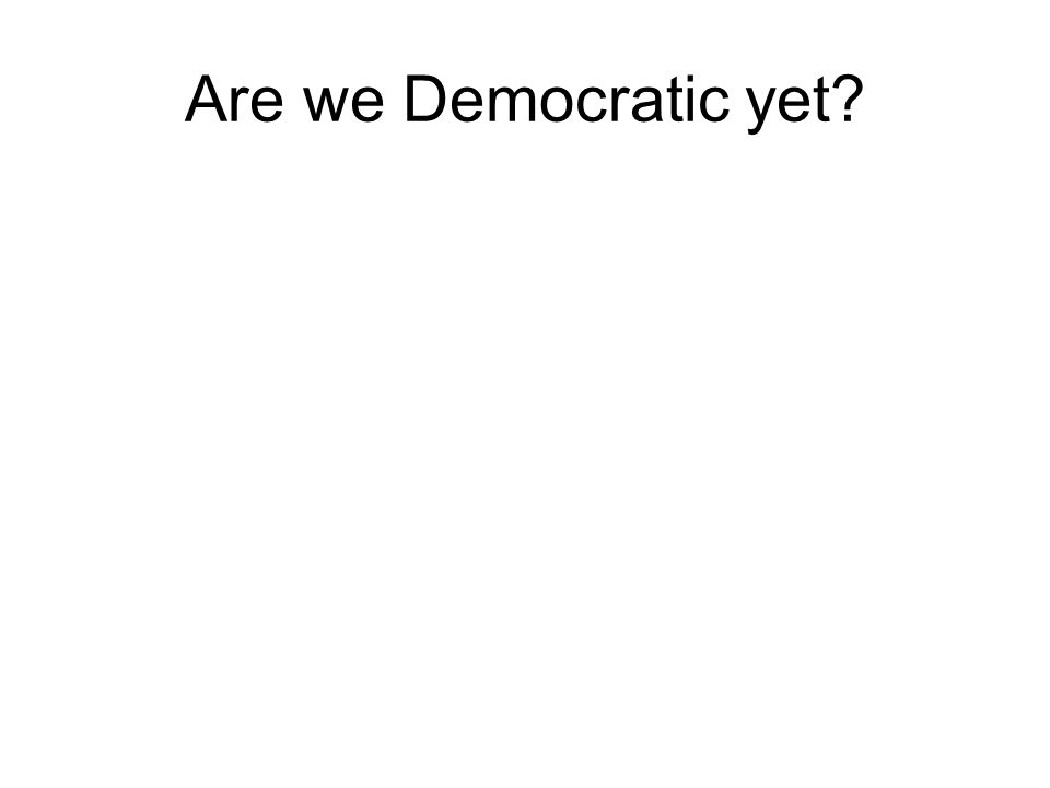 Are we Democratic yet