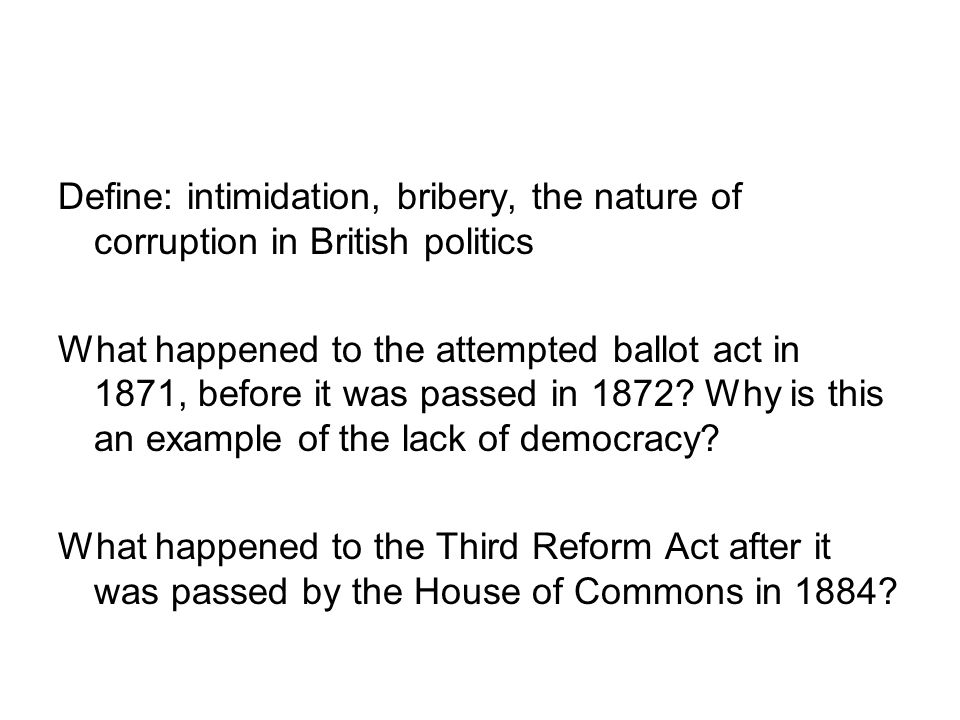 Define: intimidation, bribery, the nature of corruption in British politics
