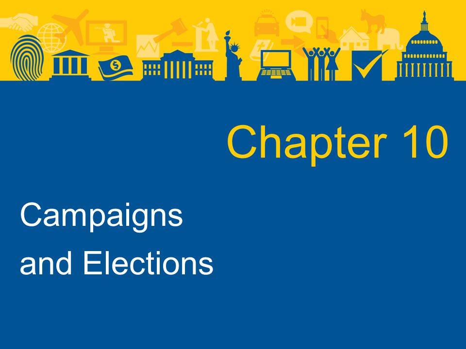 Chapter 10 Campaigns and Elections