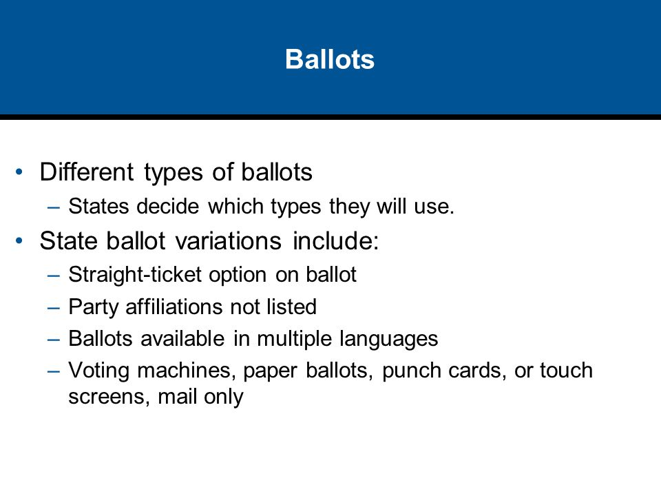 Ballots Different types of ballots State ballot variations include:
