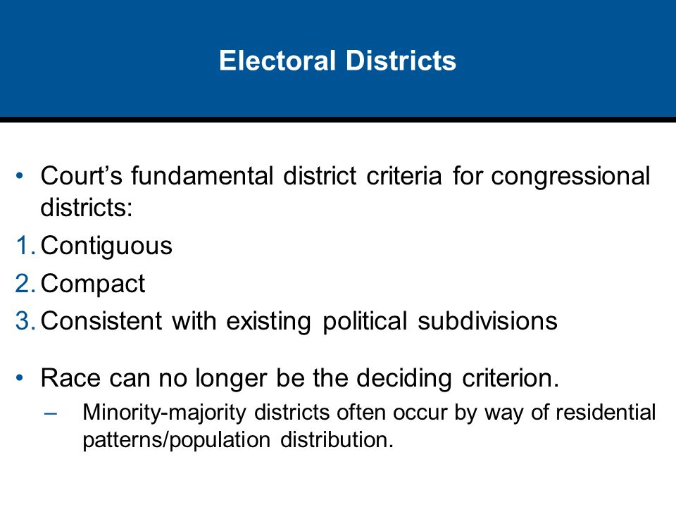 Electoral Districts Court's fundamental district criteria for congressional districts: Contiguous.