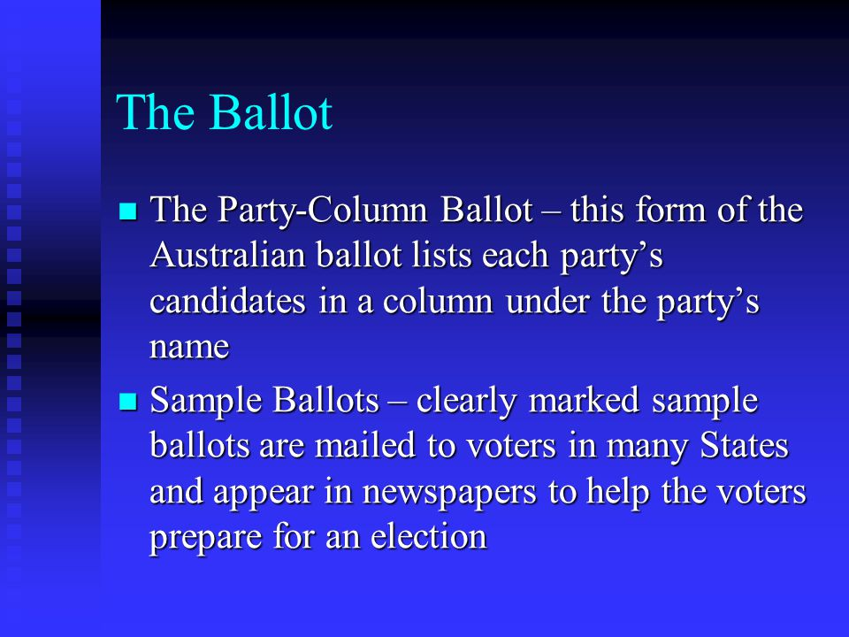 The Ballot The Party-Column Ballot – this form of the Australian ballot lists each party's candidates in a column under the party's name.