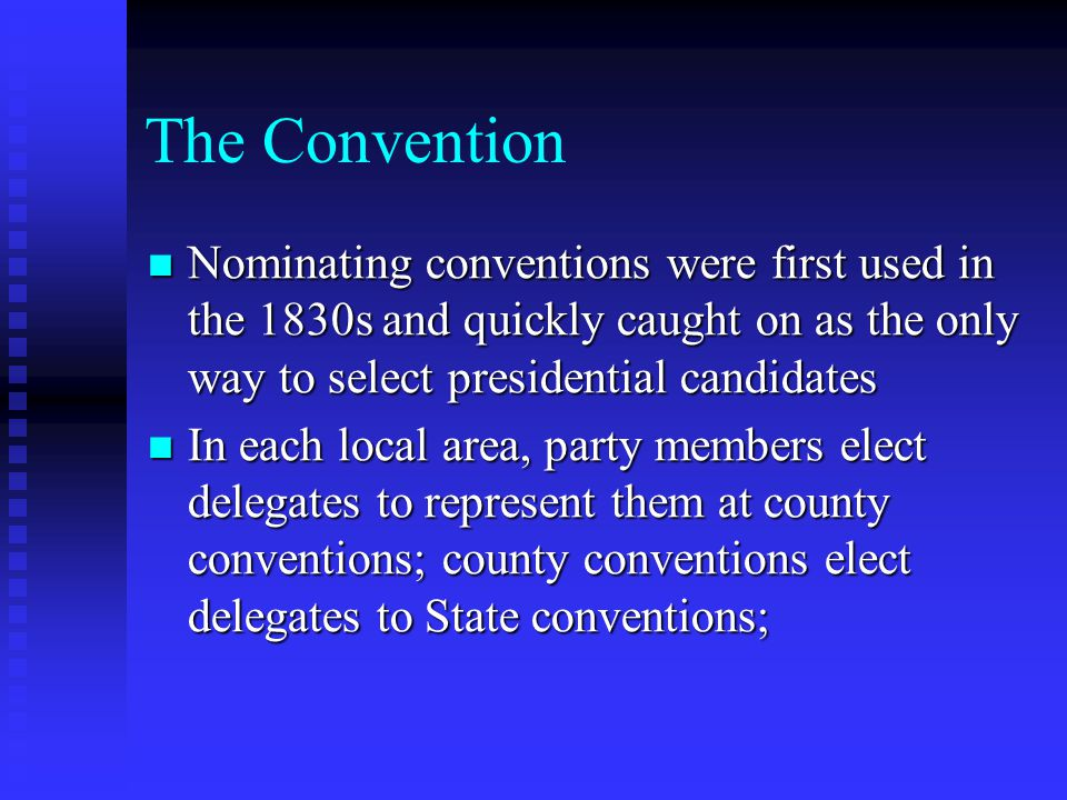 The Convention Nominating conventions were first used in the 1830s and quickly caught on as the only way to select presidential candidates.