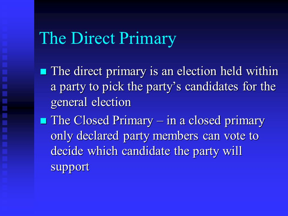 The Direct Primary The direct primary is an election held within a party to pick the party's candidates for the general election.