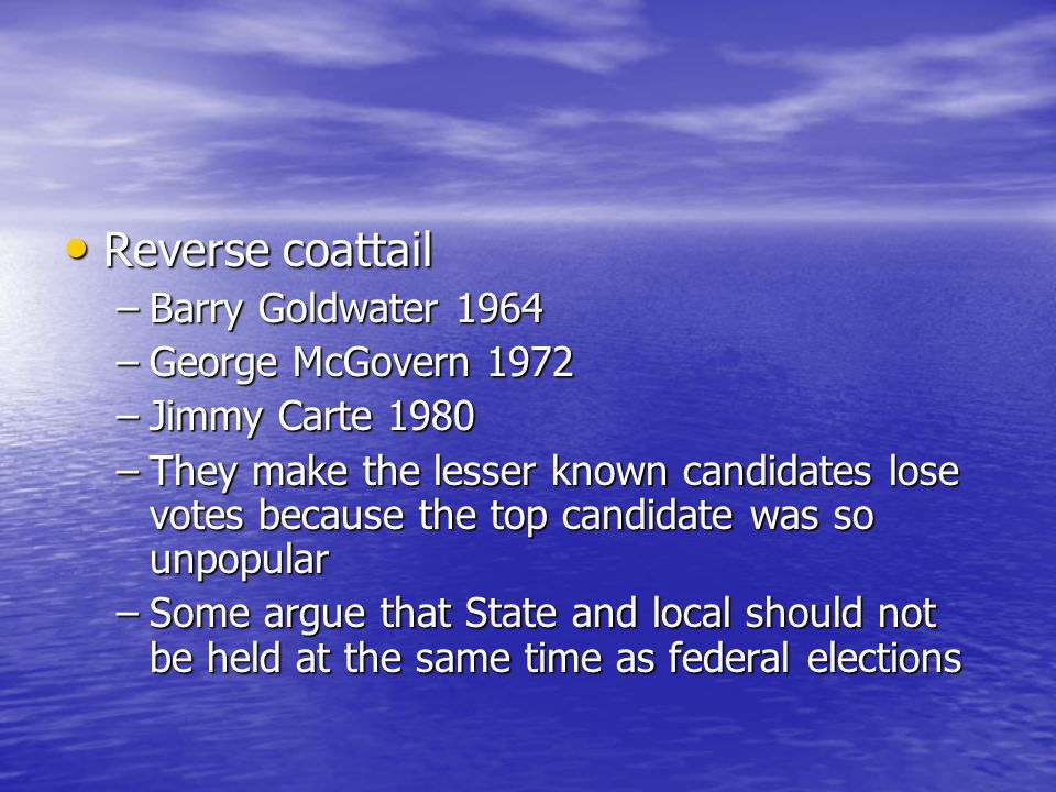 Reverse coattail Barry Goldwater 1964 George McGovern 1972