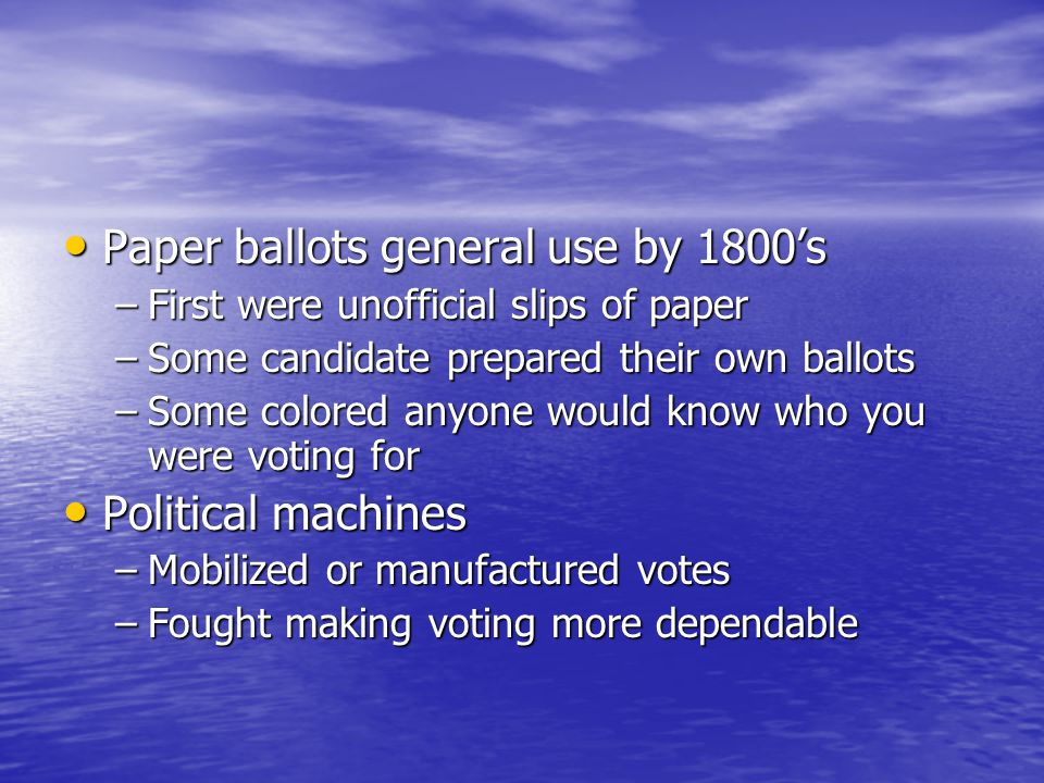 Paper ballots general use by 1800's