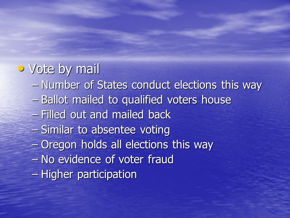 Vote by mail Number of States conduct elections this way