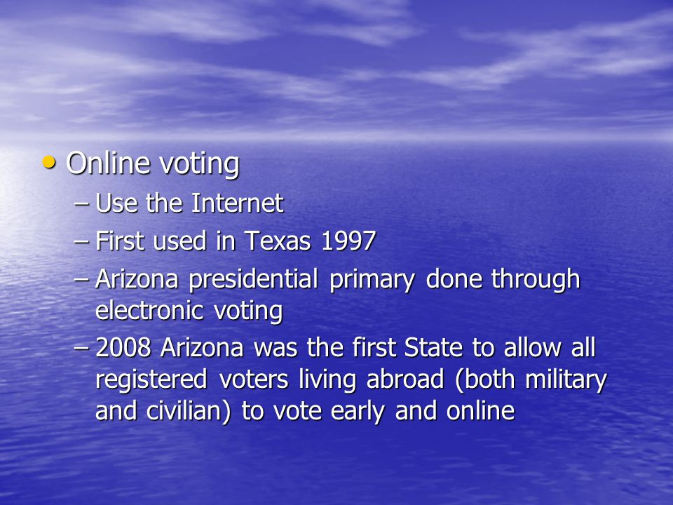 Online voting Use the Internet First used in Texas 1997