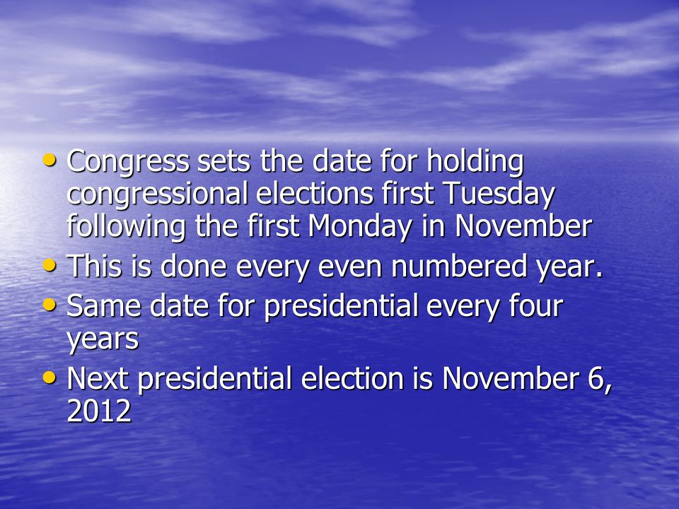 Congress sets the date for holding congressional elections first Tuesday following the first Monday in November