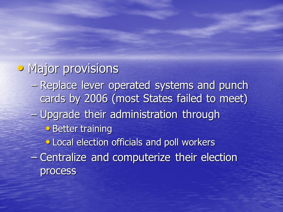 Major provisions Replace lever operated systems and punch cards by 2006 (most States failed to meet)