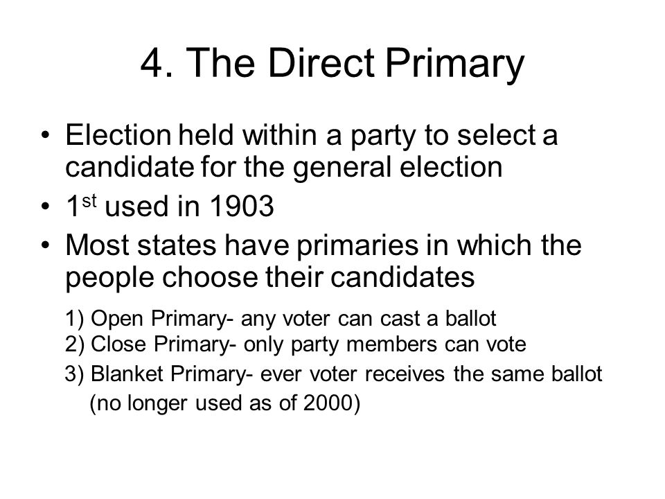4. The Direct Primary Election held within a party to select a candidate for the general election. 1st used in 1903.