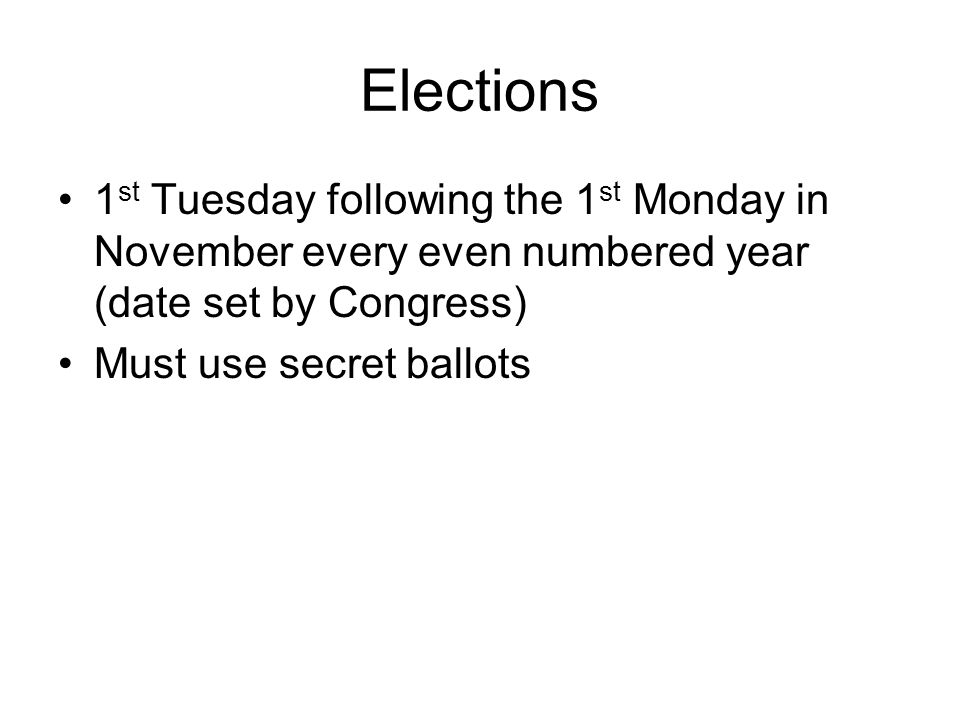 Elections 1st Tuesday following the 1st Monday in November every even numbered year (date set by Congress)