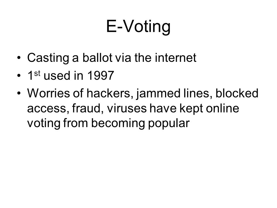 E-Voting Casting a ballot via the internet 1st used in 1997