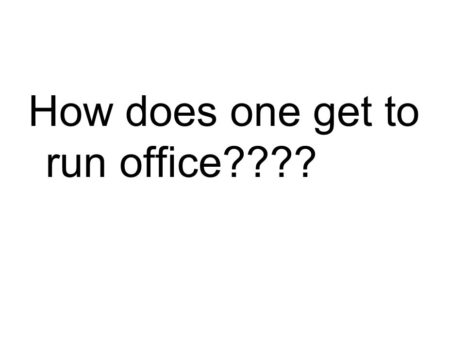 How does one get to run office