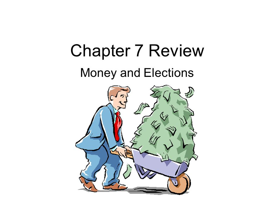 Chapter 7 Review Money and Elections