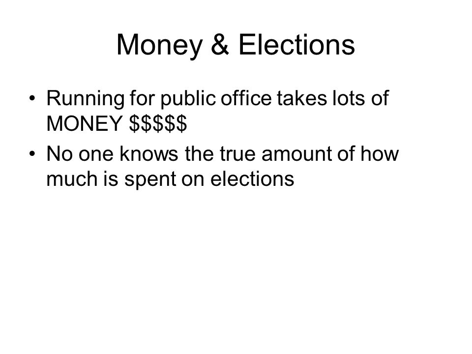Money & Elections Running for public office takes lots of MONEY $$$$$
