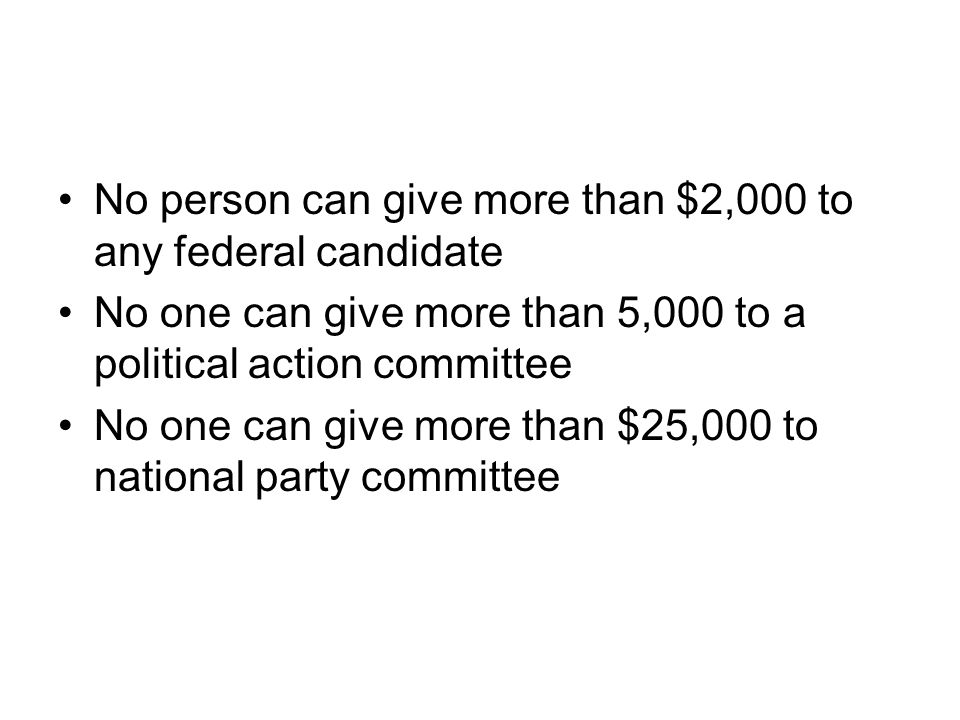 No person can give more than $2,000 to any federal candidate