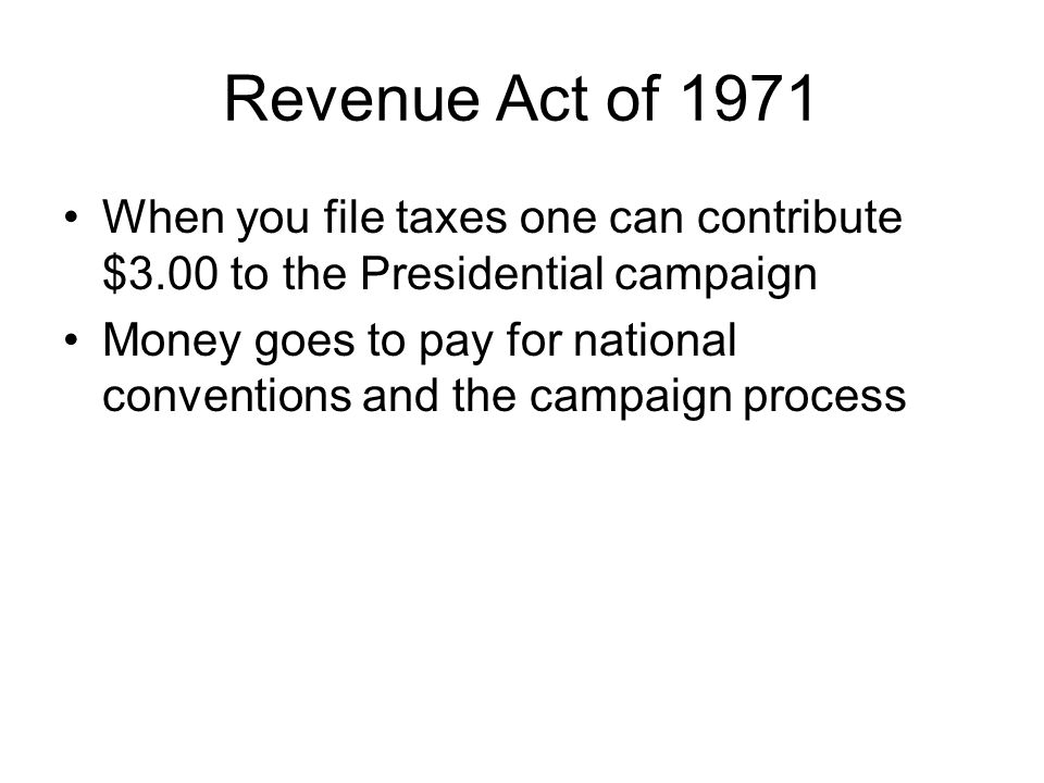 Revenue Act of 1971 When you file taxes one can contribute $3.00 to the Presidential campaign.