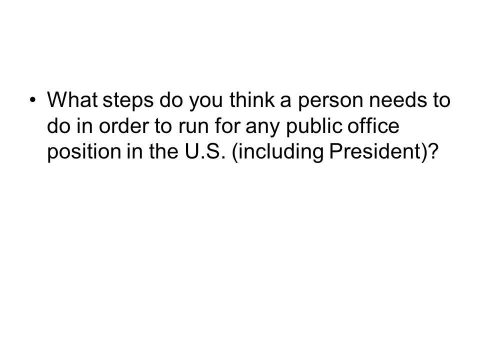 What steps do you think a person needs to do in order to run for any public office position in the U.S.