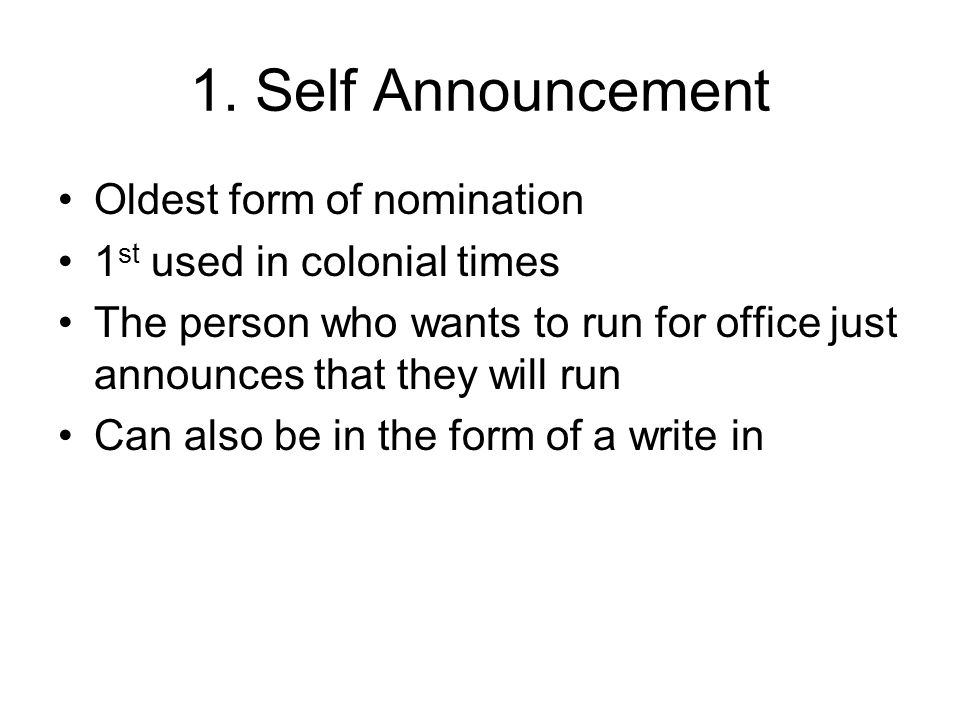1. Self Announcement Oldest form of nomination