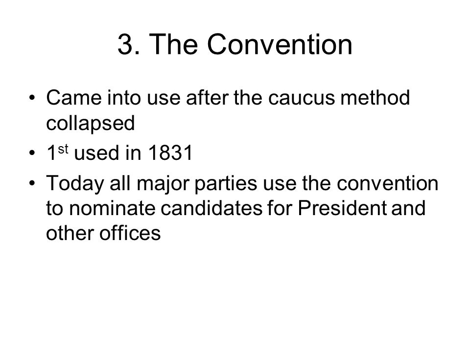 3. The Convention Came into use after the caucus method collapsed