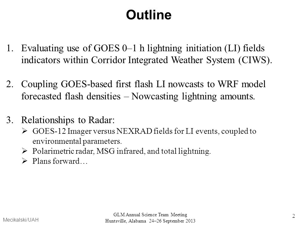 Outline Evaluating use of GOES 0–1 h lightning initiation (LI) fields indicators within Corridor Integrated Weather System (CIWS).
