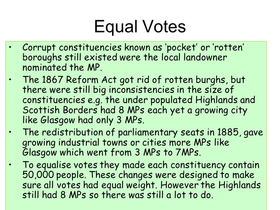 Equal Votes Corrupt constituencies known as 'pocket' or 'rotten' boroughs still existed were the local landowner nominated the MP.