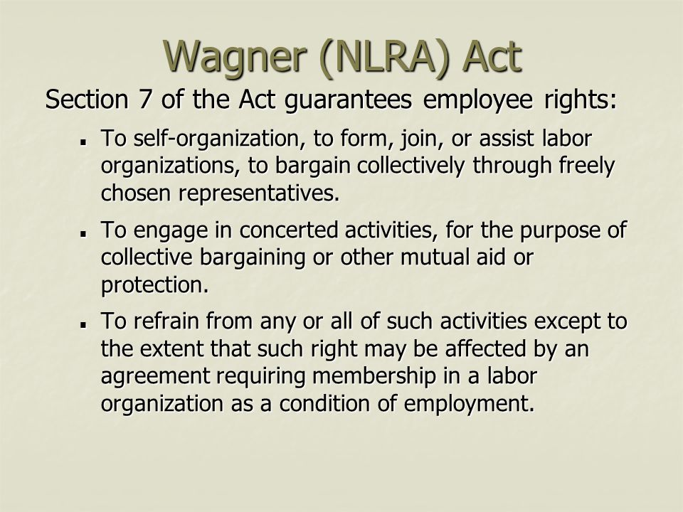 Wagner (NLRA) Act Section 7 of the Act guarantees employee rights: