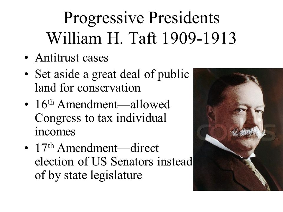 Progressive Presidents William H. Taft 1909-1913