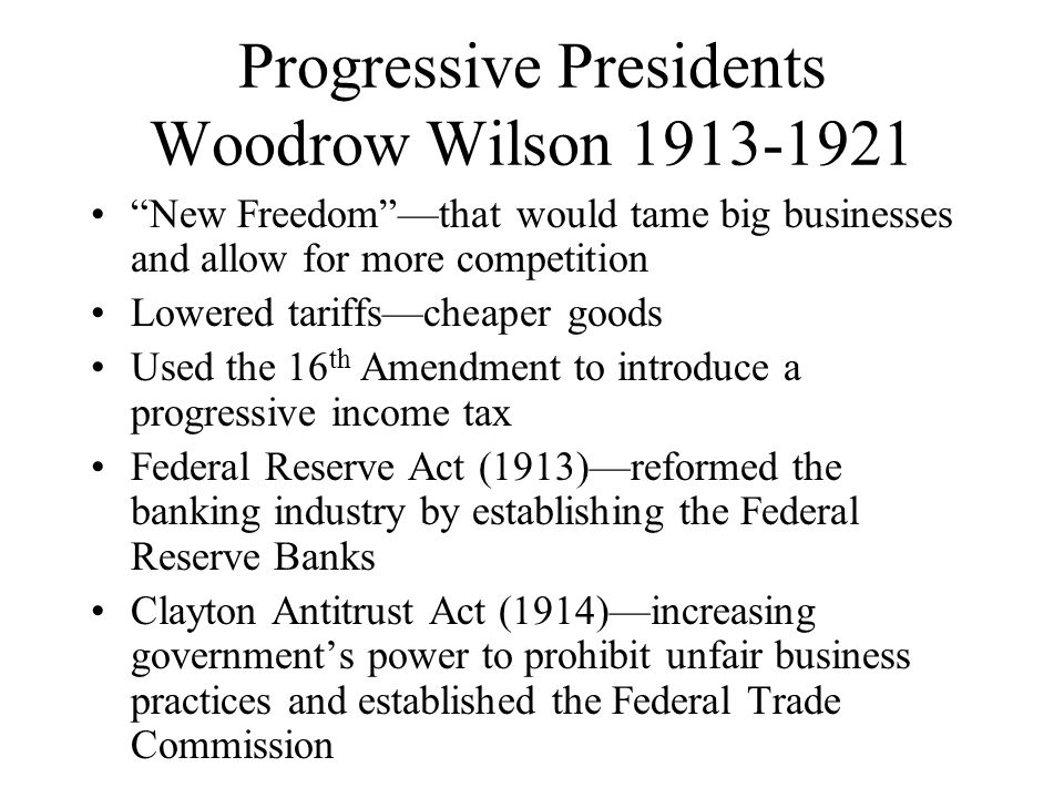 Progressive Presidents Woodrow Wilson 1913-1921