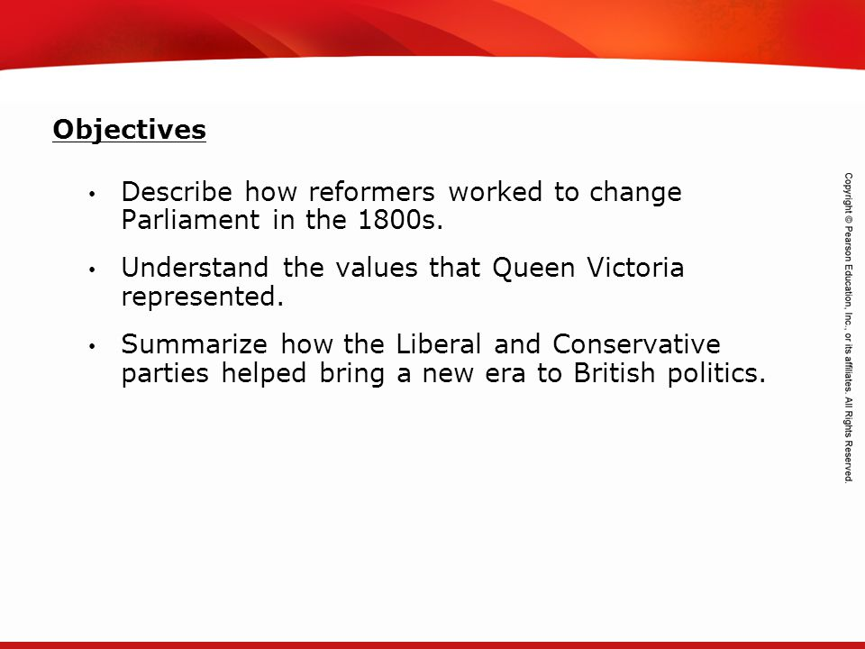 Objectives Describe how reformers worked to change Parliament in the 1800s. Understand the values that Queen Victoria represented.