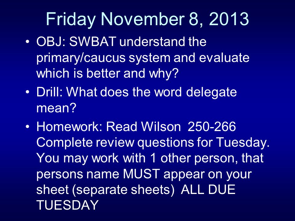Friday November 8, 2013 OBJ: SWBAT understand the primary/caucus system and evaluate which is better and why