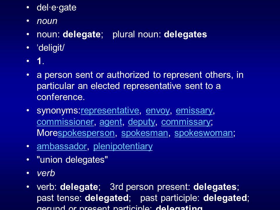 del·e·gate noun. noun: delegate; plural noun: delegates. ˈdeligit/ 1.