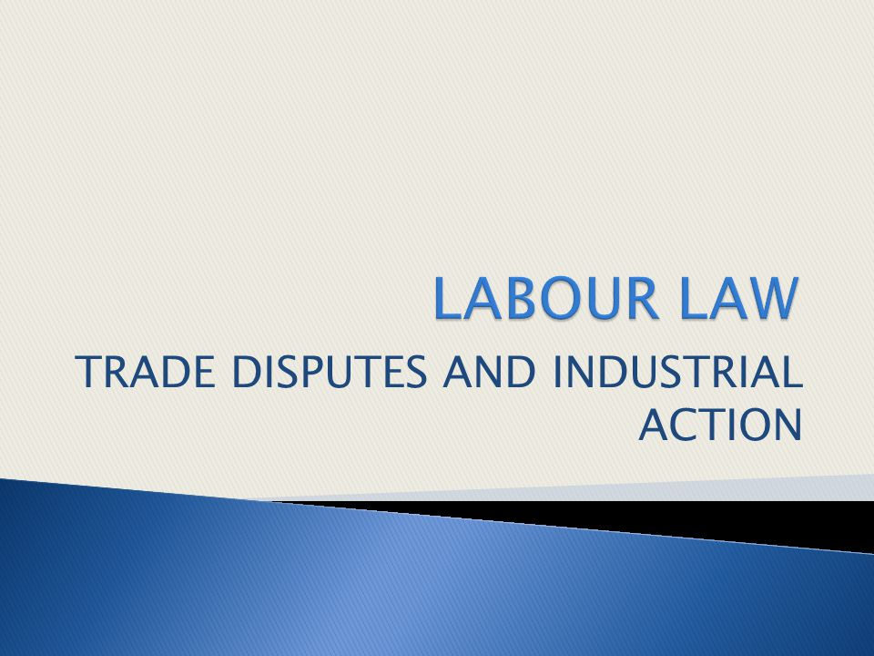 TRADE DISPUTES AND INDUSTRIAL ACTION