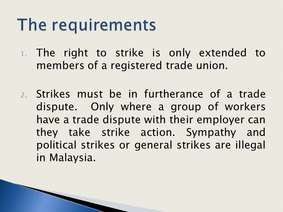 The requirements The right to strike is only extended to members of a registered trade union.