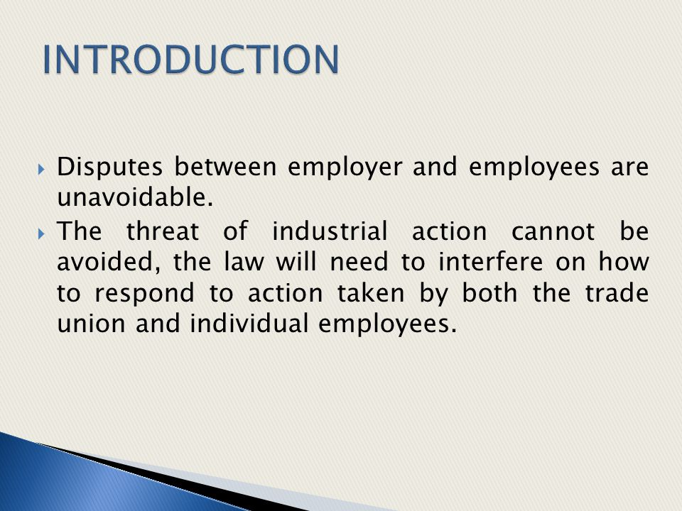 INTRODUCTION Disputes between employer and employees are unavoidable.