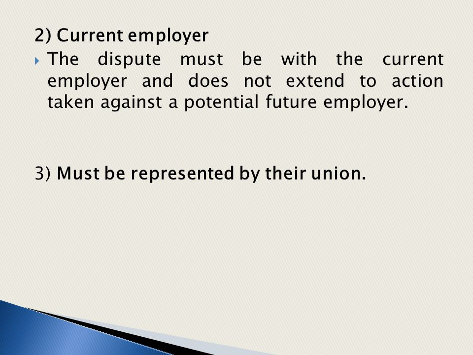 2) Current employer The dispute must be with the current employer and does not extend to action taken against a potential future employer.