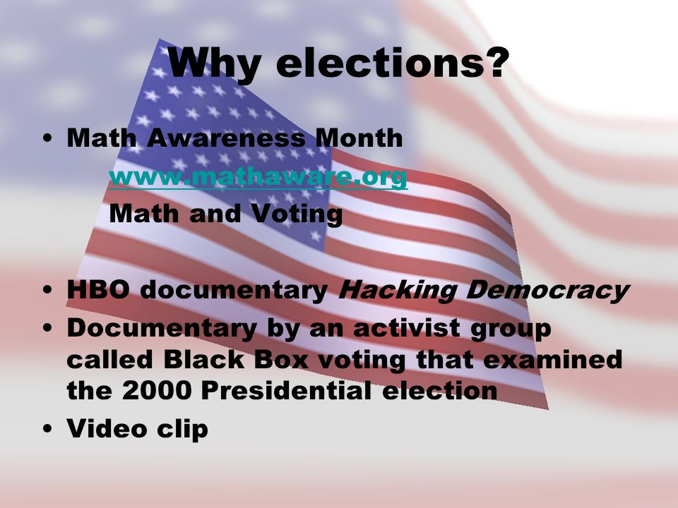 Why elections Math Awareness Month www.mathaware.org Math and Voting