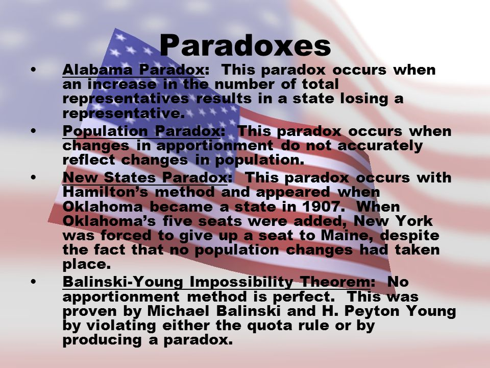 Paradoxes Alabama Paradox: This paradox occurs when an increase in the number of total representatives results in a state losing a representative.