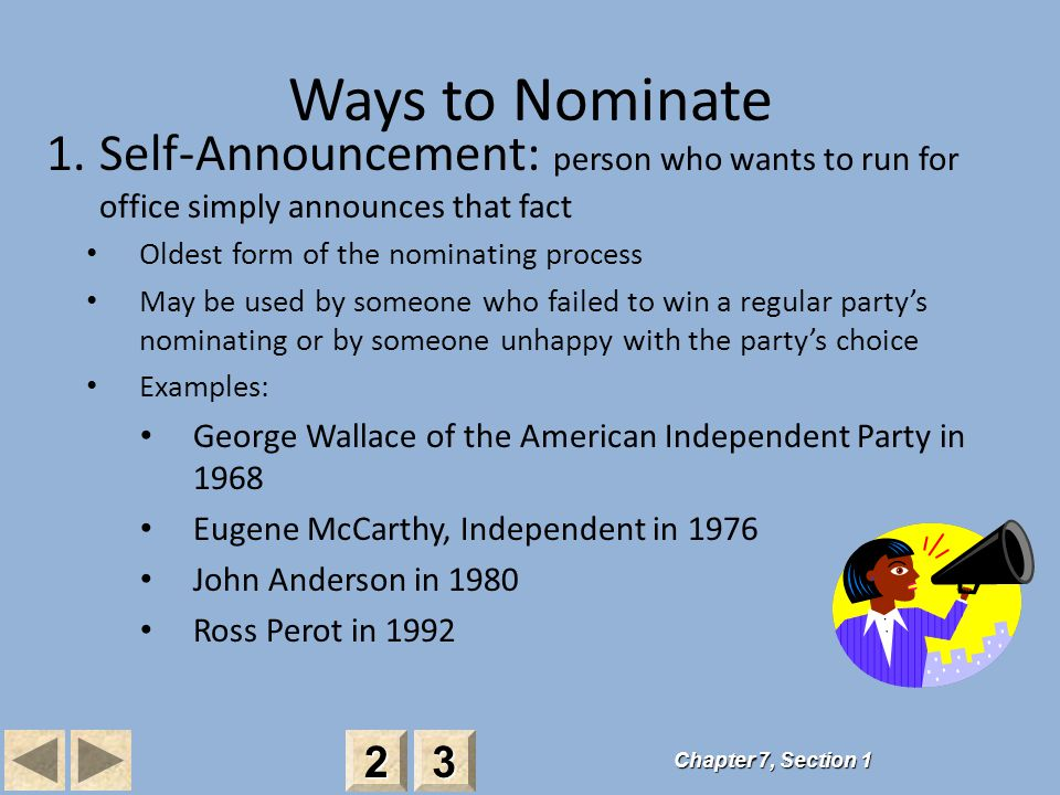 Ways to Nominate Self-Announcement: person who wants to run for office simply announces that fact. Oldest form of the nominating process.