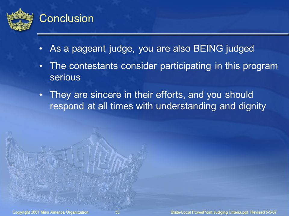 Conclusion As a pageant judge, you are also BEING judged